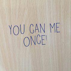 me once
