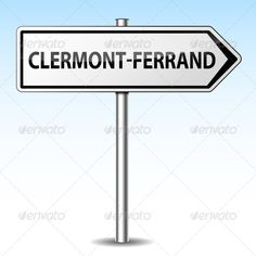 clermont-ferrand directional sign ...  address, arrow, arrows, city, clermont, clermont ferrand, clermont-ferrand, design, destination, direction, directional, entrance, ferrand, fr, french, holiday, illustration, indication, isolated, metal, road, road sign, sign, signage, signs, symbol, tour, tourism, town, traffic, truck, visit, welcome, white