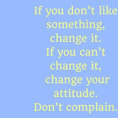 If you don't like something, change it. If you can't change it, change your attitude. Don't complain. #QuotesYouLove #QuoteOfTheDay #Attitude #QuotesOnAttitude #AttitudeQuotes  Visit our website  for text status wallpapers.  www.quotesulove.com