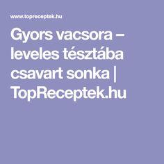 Gyors vacsora – leveles tésztába csavart sonka | TopReceptek.hu