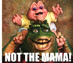 The Dinosaurs..man I LOVED THIS SHOW!!