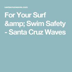 For Your Surf & Swim Safety - Santa Cruz Waves