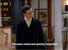 There's pretty much never a time when you shouldn't be sarcastic. | 43 Fabulous Ways To Live Life Like Jack McFarland