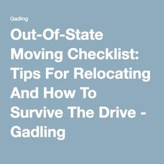 Out-Of-State Moving Checklist: Tips For Relocating And How To Survive The Drive - Gadling