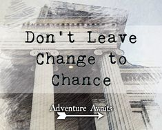 Adventure Awaits: Don't Leave Change to Chance