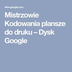 Mistrzowie Kodowania plansze do druku – Dysk Google Activities For Kids, Coding, Education, Google, Cos, Montessori, Puzzle, Internet, Gardening