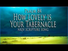 "Psalm 84 Song ""How Lovely is Your Tabernacle"" (Christian Scripture Praise Worship with Lyrics) - YouTube  #christianity #worship #esthermui"