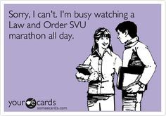 Funny Flirting Ecard: Sorry, I can't. I'm busy watching a Law and Order SVU marathon all day.