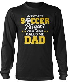 My favorite soccer player of all-time calls me dad. The perfect t-shirt for any proud soccer dad. Order yours today! Premium & Long Sleeve T-Shirts Made from 100% pre-shrunk cotton jersey. Heathered c