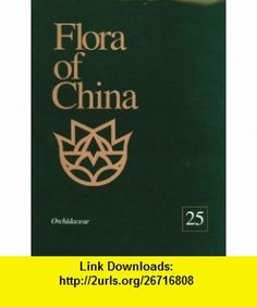 Flora of China, Text Volume 25, Orchidaceae (9781930723900) Flora of China Editorial Committee, Wu Zhengyi, Peter H. Raven , ISBN-10: 1930723903  , ISBN-13: 978-1930723900 ,  , tutorials , pdf , ebook , torrent , downloads , rapidshare , filesonic , hotfile , megaupload , fileserve