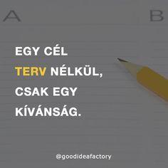 Egy cél terv nélkül, csak egy kívánság. #marketing #socialmedia #goals #goodideafactory #tipp #media #motivation