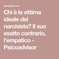 Chi è la vittima ideale del narcisista? Il suo esatto contrario, l'empatico - Psicoadvisor Body Care, Psychology, Mindfulness, Memories, Health, Mon Cheri, Beauty Box, Articles, Facebook