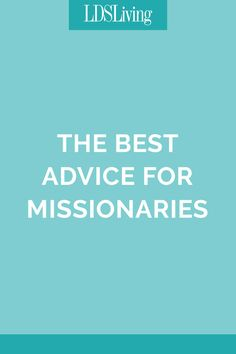 The Best Advice for Missionaries from LDS Living Readers