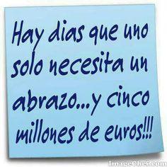 Hay dias que uno solo necesita un abrazo….y cinco millones de euros!!!