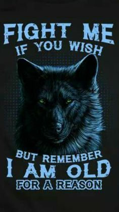 Wolf quotes - TOP FIGHT quotes and sayings Fight me if you wish, but remember I am old for a reason fight old quotes Quotlr Wisdom Quotes, True Quotes, Great Quotes, Funny Quotes, Quotes Quotes, Motivational Quotes, Lone Wolf Quotes, Wolf Qoutes, Fighting Quotes