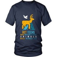 Show how proud you are to be a Veterinarian wearing Vet Techs were created because Animals need heroes too. Check more Veterinarian t-shirts. If you want different color, style or have idea for design