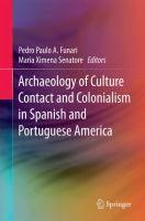 Archaeology of culture contact and colonialism in spanish and portuguese America / Pedro Paulo A. Funari , Maria Ximena Senatore, Editors