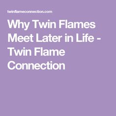 Why Twin Flames Meet Later in Life - Twin Flame Connection