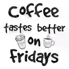 --- Coffee tastes better in Fridays Friday Coffee Quotes, Coffee Quotes Funny, Its Friday Quotes, Funny Quotes, Funny Coffee, Coffee Time Quotes, Monday Coffee, Coffee Sayings, Beer Quotes
