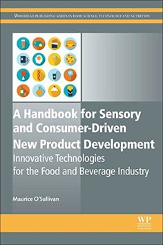 A #Handbook for #Sensory and Consumer-Driven New #Product Development: #Innovative #Technologies for the #Food and #Beverage #Industry (Woodhead #Publishing #Series in #Food #Science, #Technology and Nutrition)  A #Handbook for #Sensory and Consumer Driven New #Product #Development explores traditional and well established #sensory methods (difference, descriptive and affective) in addition to taking a novel approach to #product #development and the usage of new methods and c