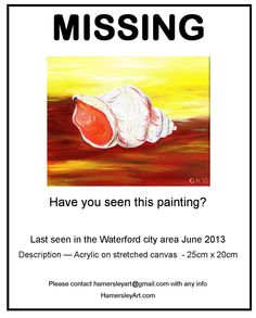 Have you seen this Painting?  Warm Whelk Acrylic on stretched canvas  By Orlaith Hamersley  Missing from the Waterford area June 2013
