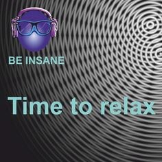 Stream Time to relax by be insane from desktop or your mobile device Desktop, Relax