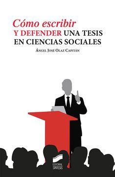 Cómo escribir y defender una tesis en ciencias sociales / Ángel José Olaz Capitán +info: http://www.sintesis.com/libros/como-escribir-300/como-escribir-y-defender-una-tesis-en-ciencias-sociales-ebook-2278.html