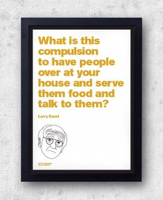 """Larry David Quote Poster! """"What is this compulsion to..."""" Curb Your Enthusiasm, jerry seinfeld, hbo SNL by bestplayever on Etsy https://www.etsy.com/listing/175737965/larry-david-quote-poster-what-is-this"""