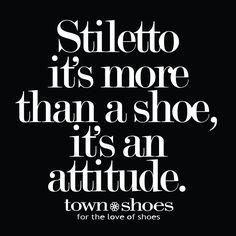 Shoe Quotes  Stiletto it's more than a shoe, it's an attitude.