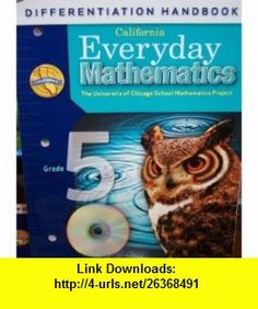 California Everyday Mathematics Differentiation Handbook Grade 5 (UCSMP) (9780076129300) Max Bell, John Bretzlauf, Amy Dillard, Robert Hartfield, Andy Isaacs, James McBride , ISBN-10: 0076129306  , ISBN-13: 978-0076129300 ,  , tutorials , pdf , ebook , torrent , downloads , rapidshare , filesonic , hotfile , megaupload , fileserve