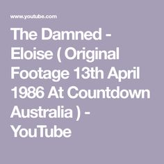 The Damned - Eloise ( Original Footage 13th April 1986 At Countdown Australia ) - YouTube