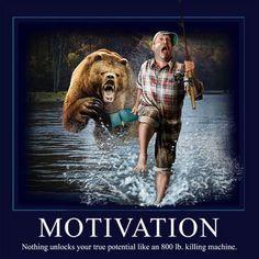 Motivation. Nothing unlocks your true potential like an 800 lb. killing machine.