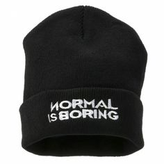 "Normal is Boring Beanie - This is a simple black beanie with a black rim and the words ""Normal is Boring"" in white. I like this beanie because normal can be very boring at times, but sometimes normal is good."