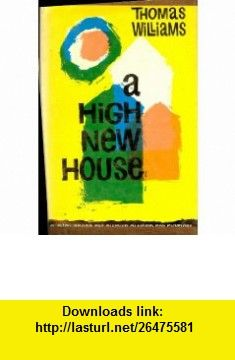 A High New House Thomas Williams ,   ,  , ASIN: B0007E09AU , tutorials , pdf , ebook , torrent , downloads , rapidshare , filesonic , hotfile , megaupload , fileserve
