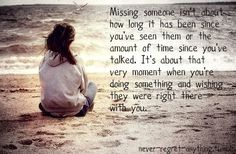 Missing someone isn't about how long it's been since you've seen them....