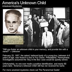 This is the sad tale of a child found dead and abandoned in a box. He is never identified. Head to this link for the full article: http://www.theparanormalguide.com/1/post/2013/01/americas-unknown-child.html