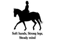soft hands, strong legs, steady mind