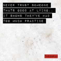 A good use of 3 strikes. If someone lies to you once, if they seem sincere, you can give them a second chance. If they lie to you a second time, be on your guard. If this person lies for a third time, end the relationship immediately. This person IS untrustworthy!!