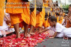"""""""Podemos vivir sin religión y sin meditación, pero no podemos sobrevivir sin afecto humano."""" Dalai Lama"""