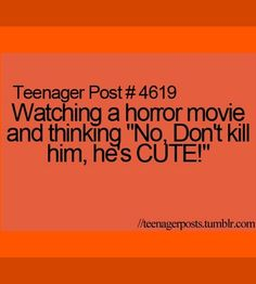 """Watching a horror movie and thinking """"No. Don't kill him, he's CUTE!"""""""