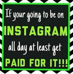 So true. I do get paid.