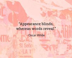 """Appearance blinds, whereas words reveal. Literature Quotes, Writer Quotes, Quotable Quotes, Poetry Quotes, Book Quotes, Words Quotes, Me Quotes, Motivational Quotes, Inspirational Quotes"