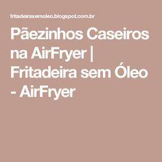 Pãezinhos Caseiros na AirFryer | Fritadeira sem Óleo - AirFryer