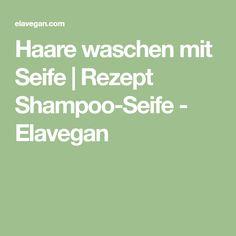 Haare waschen mit Seife | Rezept Shampoo-Seife - Elavegan