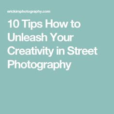 10 Tips How to Unleash Your Creativity in Street Photography