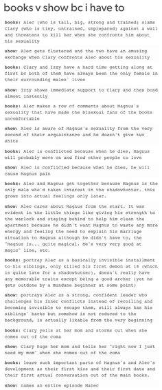I totally agree that i love the changes in the show. I feel like it made the story a lot more mature/relatable<<<I think a lot of the information on this is wrong and I like the books better because it shows character development. Mortal Instruments Books, Shadowhunters The Mortal Instruments, Shadowhunters Malec, Clace, Nos4a2, Shadowhunter Academy, Magnus And Alec, Will Herondale, Clary And Jace