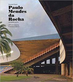 Paulo Mendes da Rocha: Complete Works: Daniele Pisani, Francesco Dal Co: 9780847846337: Books - Amazon.ca