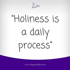 """""""Holiness is a daily process"""" -4GS"""