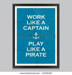Work quote poster. Effects poster, frame, colors background and colors text are editable. Ideal for print poster, card, shirt, mug. Work like a captain, play like a pirate. - stock vector