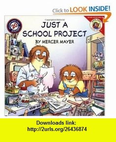 Little Critter Just a School Project (9780060539467) Mercer Mayer , ISBN-10: 0060539461  , ISBN-13: 978-0060539467 ,  , tutorials , pdf , ebook , torrent , downloads , rapidshare , filesonic , hotfile , megaupload , fileserve
